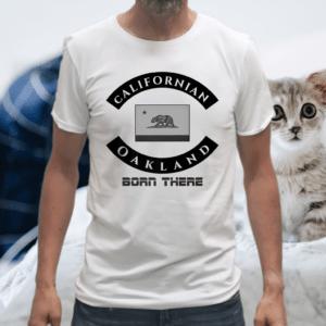 Born There Californian Oakland Premium Shirts