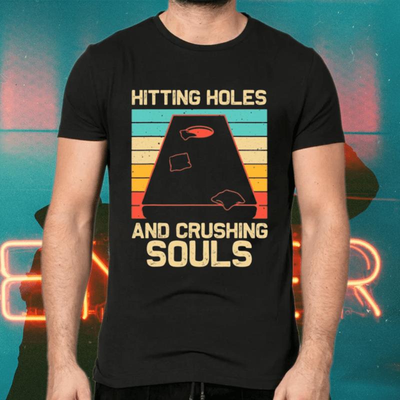 Hitting Holes And Crushing Souls Shirts