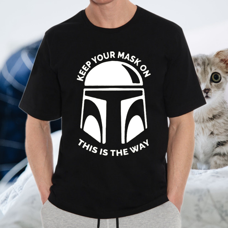 Mandalorian Keep Your Mask On This Is The Way T-Shirt