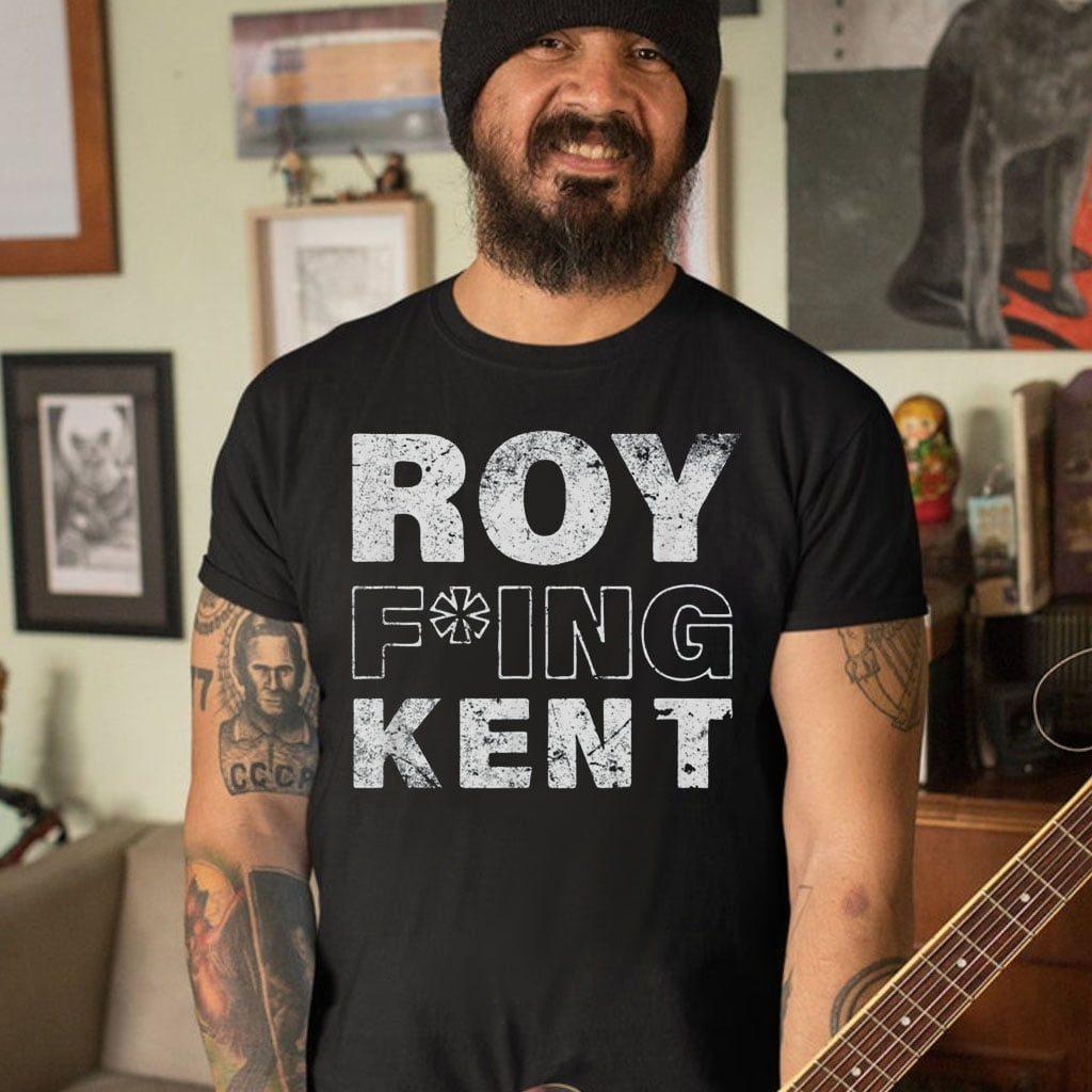 Roy Freaking Kent T-Shirt