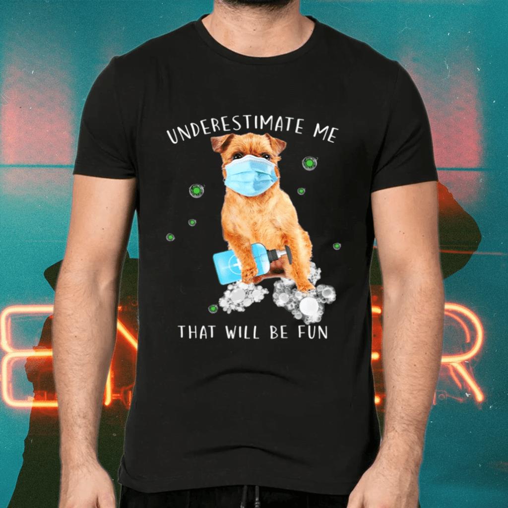 Underestimate Me That Will Be Fun Cute Brussels Griffon Dog TShirt