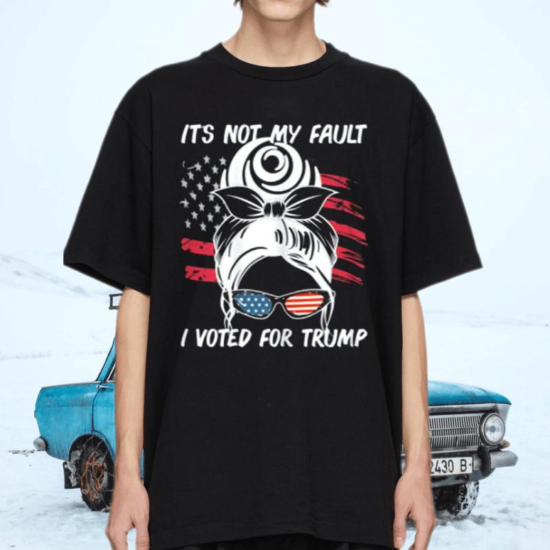 Womens Not My Fault I Voted For Trump President 2024 Anti Joe Biden T-Shirt