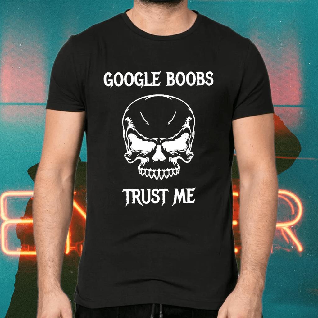 Google Boobs Skull Trust Me T-Shirts